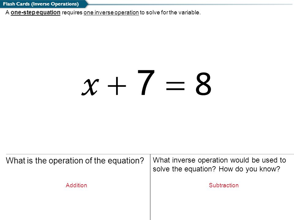x + 7 = 8 What is the operation of the equation