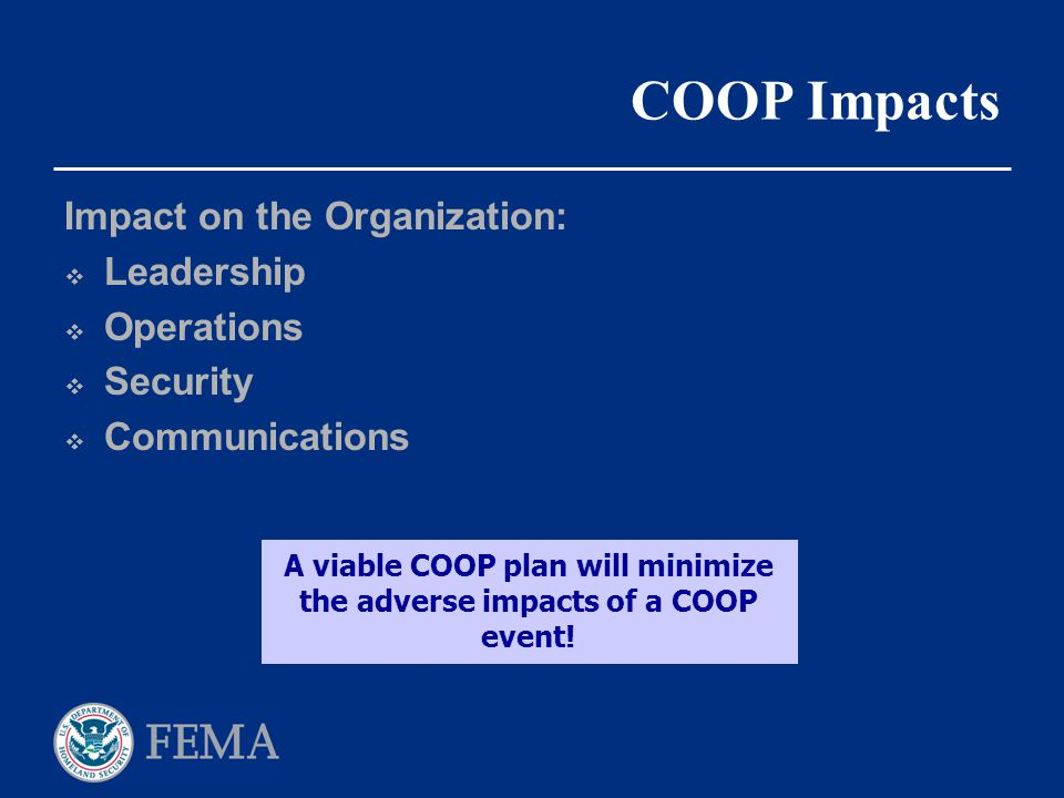 A viable COOP plan will minimize the adverse impacts of a COOP event!