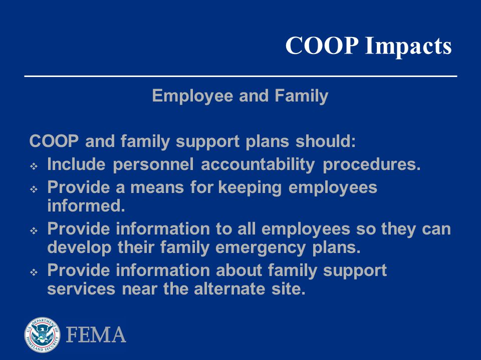 COOP Impacts Employee and Family COOP and family support plans should: