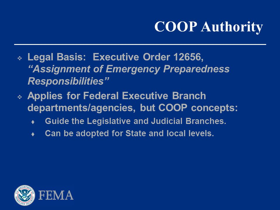 COOP Authority Legal Basis: Executive Order 12656, Assignment of Emergency Preparedness Responsibilities