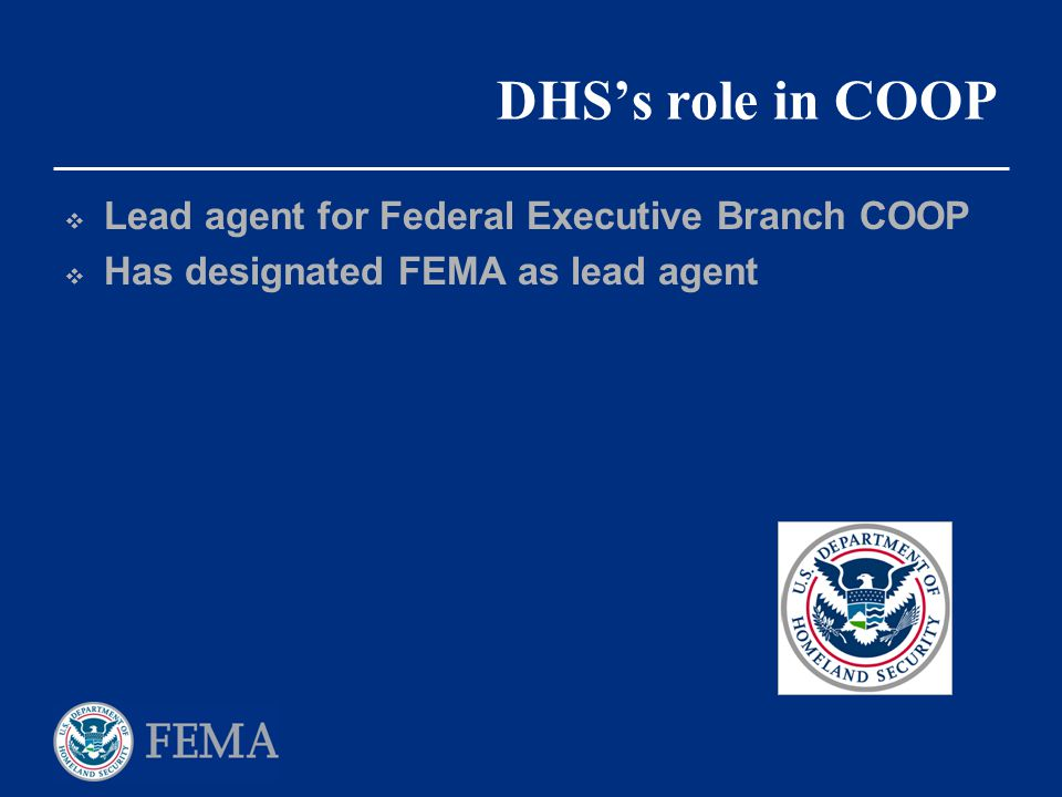 DHS's role in COOP Lead agent for Federal Executive Branch COOP
