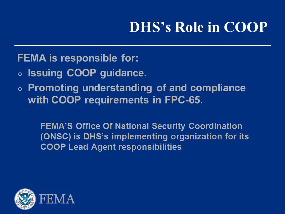 DHS's Role in COOP FEMA is responsible for: Issuing COOP guidance.