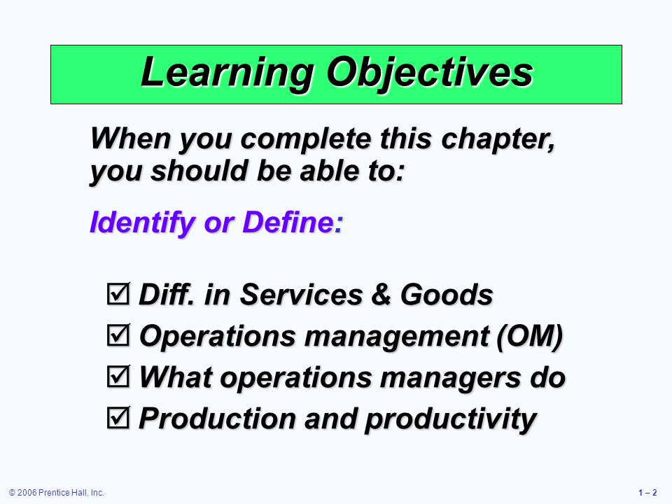 Learning Objectives When you complete this chapter, you should be able to: Identify or Define: Diff. in Services & Goods.