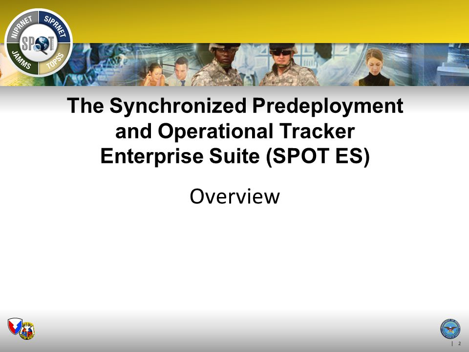 SPOT ES OUTREACH 4/6/2017. The Synchronized Predeployment and Operational Tracker Enterprise Suite (SPOT ES)