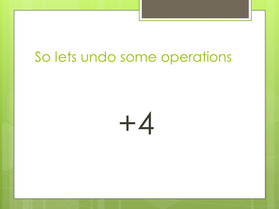 So lets undo some operations
