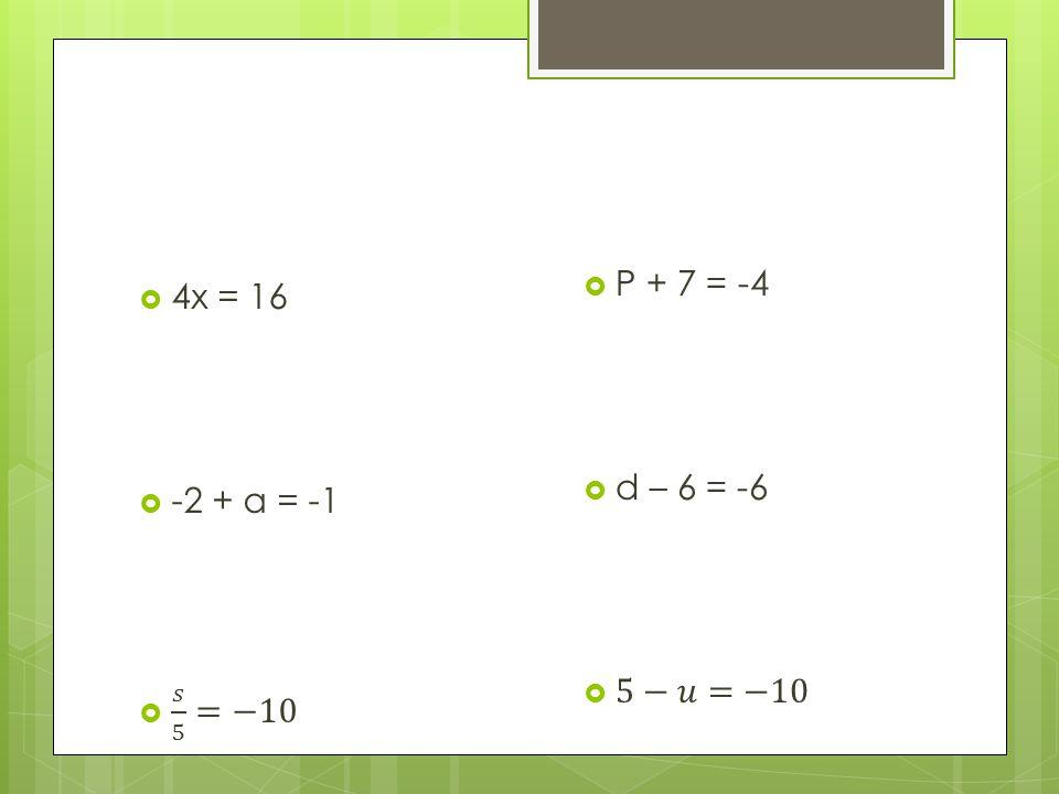 P + 7 = -4 d – 6 = -6 5−𝑢=−10 4x = 16 -2 + a = -1 𝑠 5 =−10