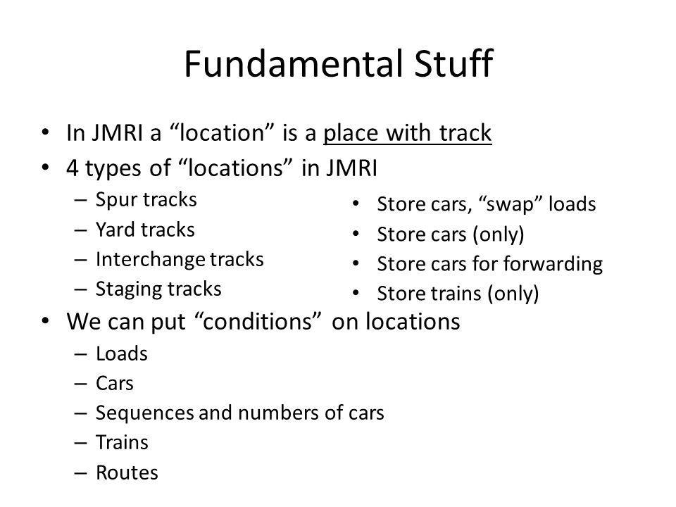 Fundamental Stuff In JMRI a location is a place with track