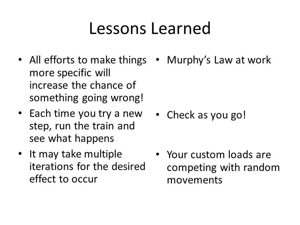 Lessons Learned All efforts to make things more specific will increase the chance of something going wrong!