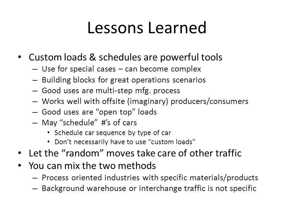 Lessons Learned Custom loads & schedules are powerful tools