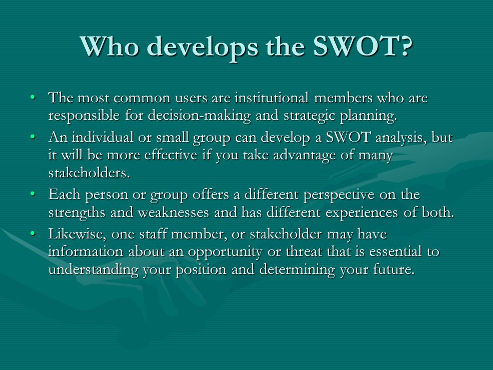 Who develops the SWOT The most common users are institutional members who are responsible for decision-making and strategic planning.