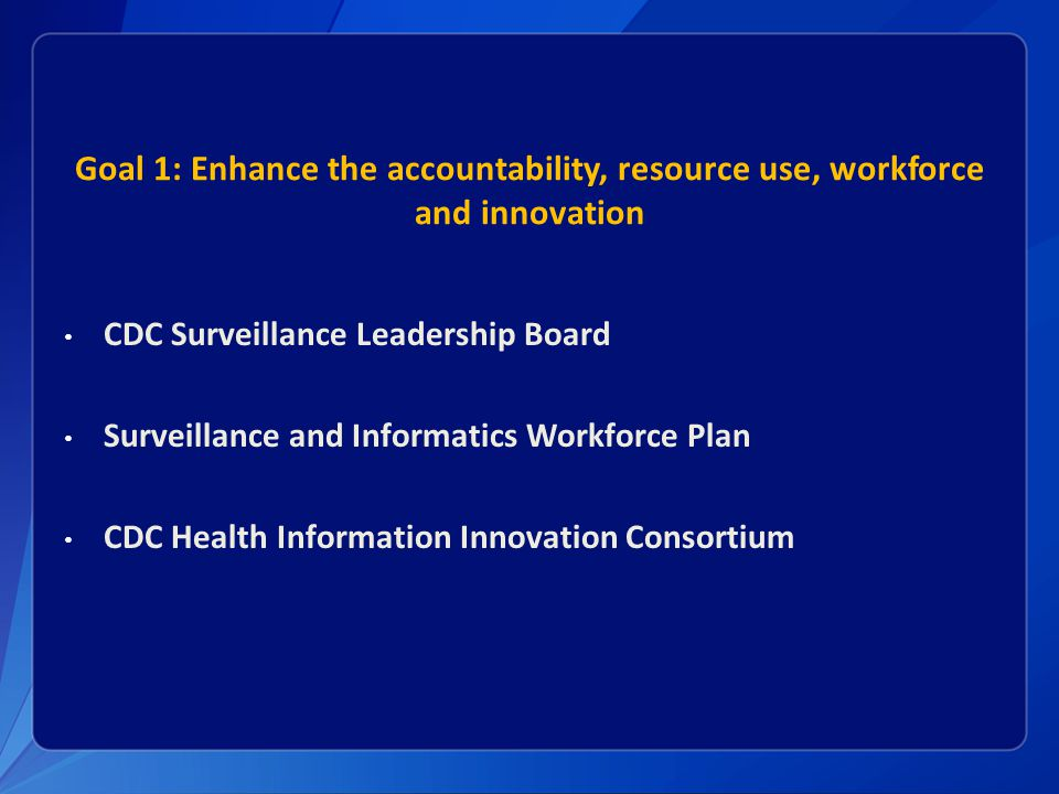 Goal 1: Enhance the accountability, resource use, workforce and innovation