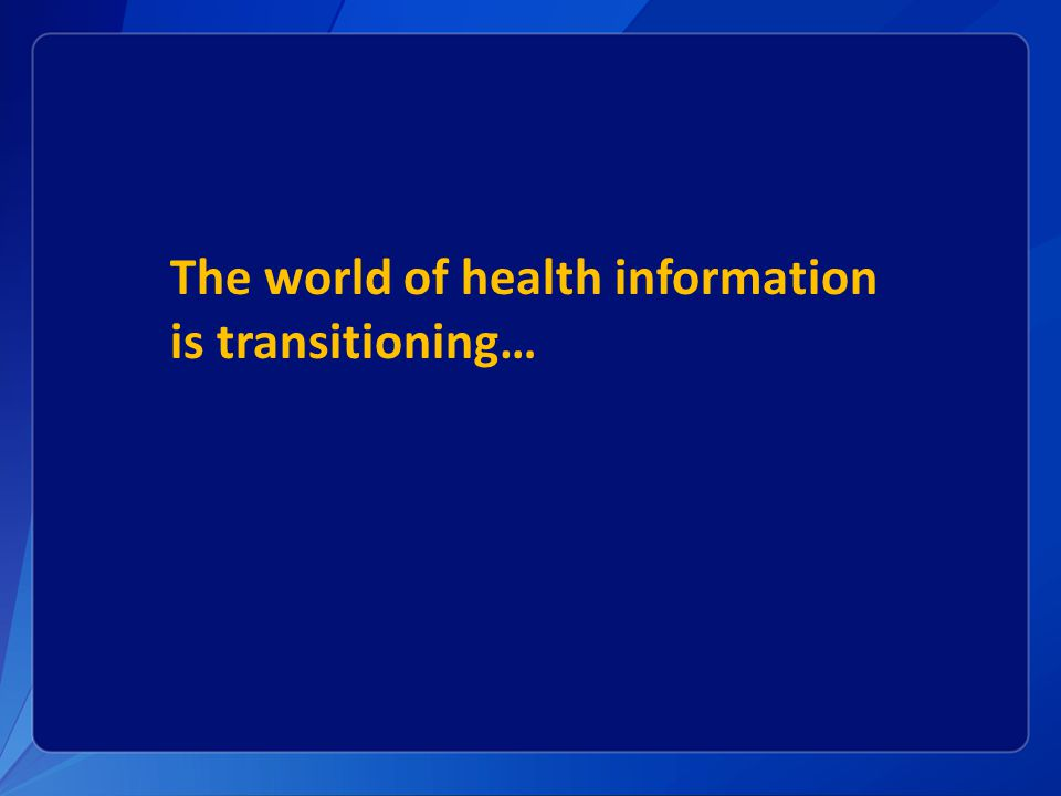 The world of health information is transitioning…