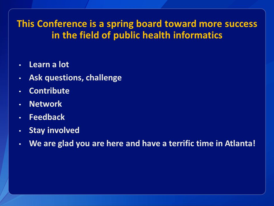 This Conference is a spring board toward more success in the field of public health informatics