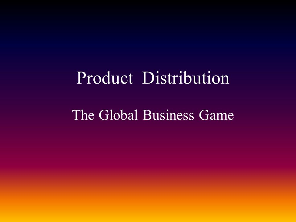 Product Distribution The Global Business Game