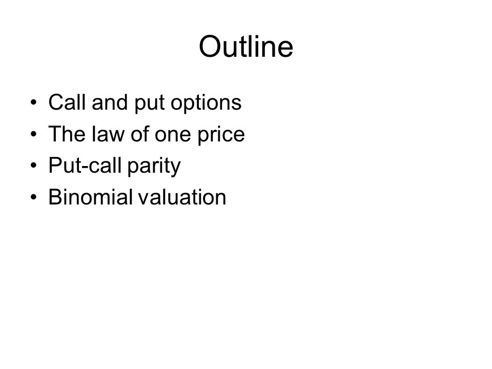 Outline Call and put options The law of one price Put-call parity