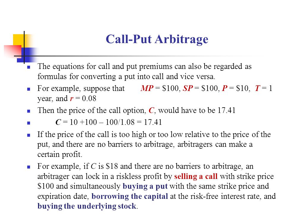 Call-Put Arbitrage The equations for call and put premiums can also be regarded as formulas for converting a put into call and vice versa.