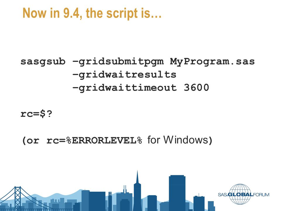 Now in 9.4, the script is… sasgsub –gridsubmitpgm MyProgram.sas