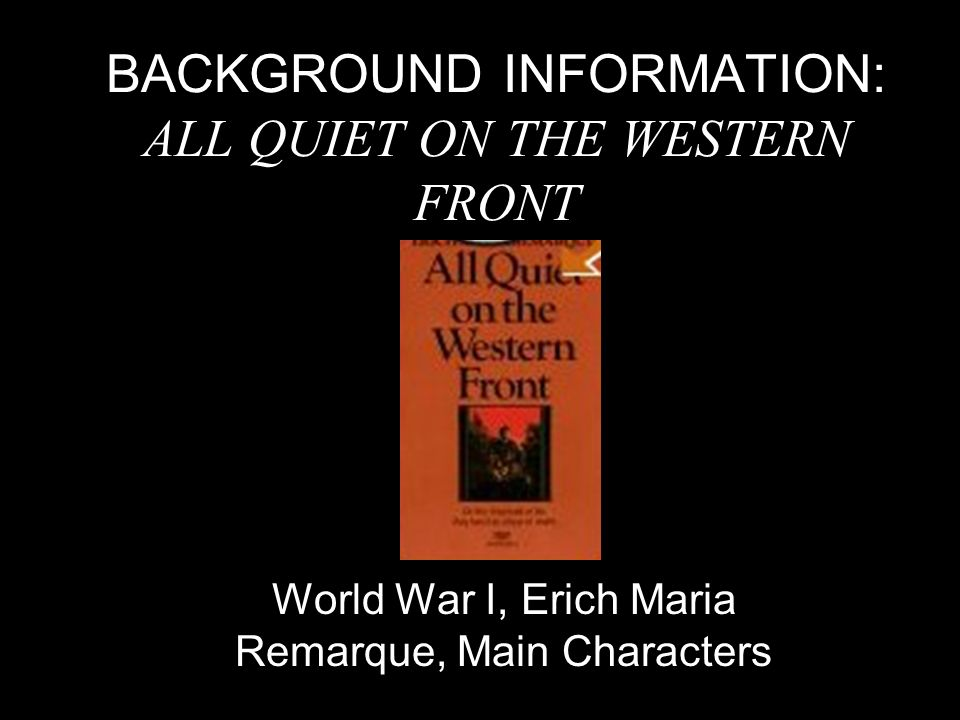 BACKGROUND INFORMATION: ALL QUIET ON THE WESTERN FRONT