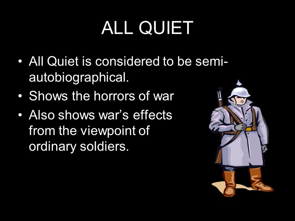 ALL QUIET All Quiet is considered to be semi-autobiographical.
