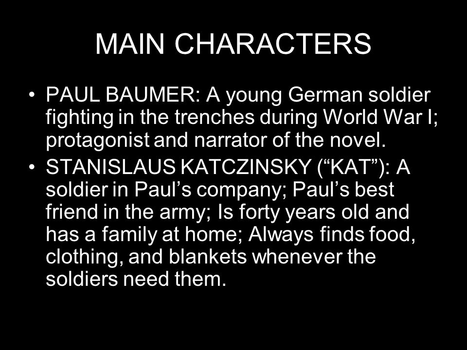 MAIN CHARACTERS PAUL BAUMER: A young German soldier fighting in the trenches during World War I; protagonist and narrator of the novel.