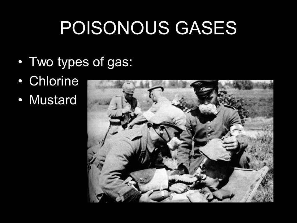 POISONOUS GASES Two types of gas: Chlorine Mustard