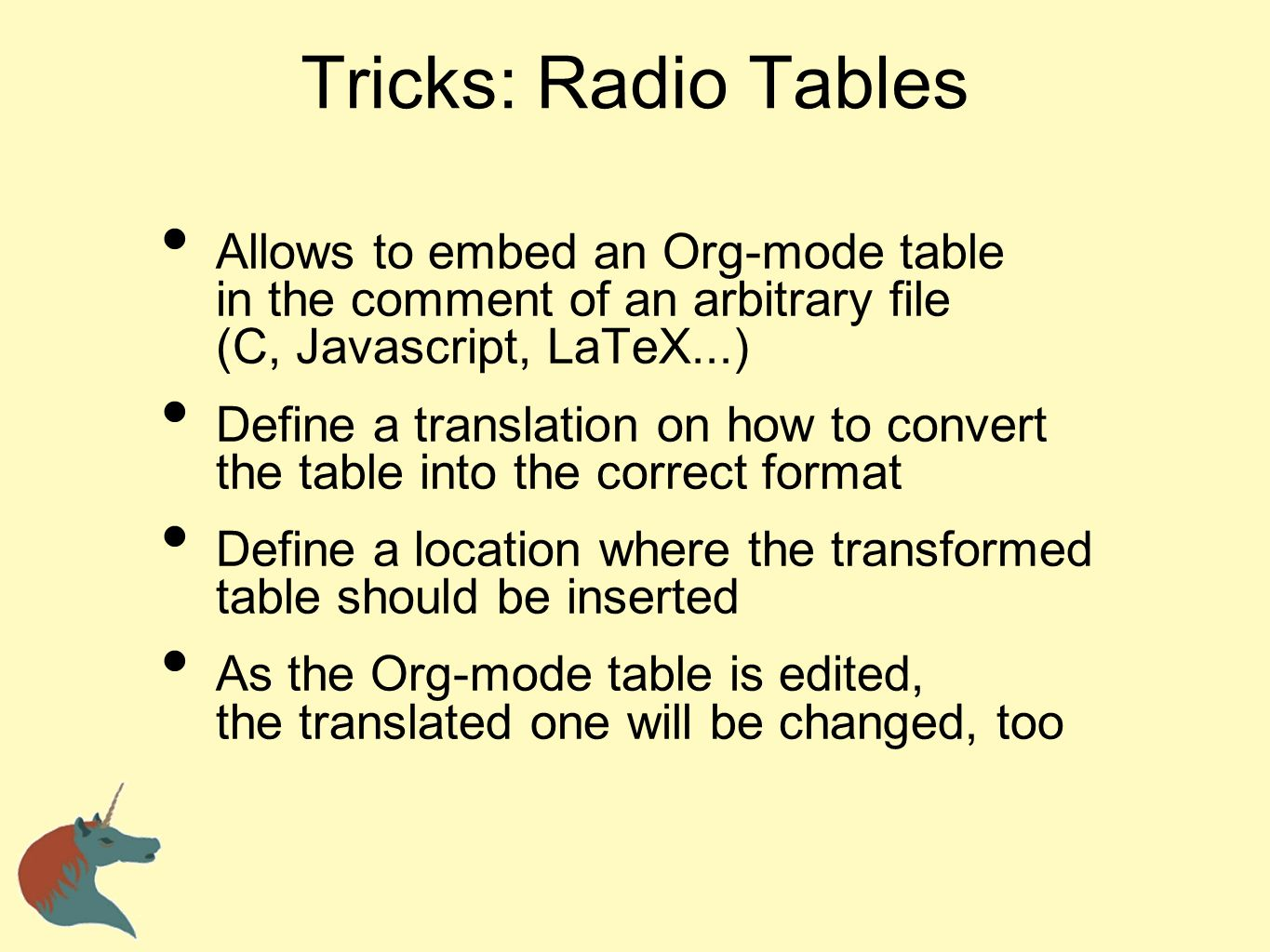 Tricks: Radio Tables Allows to embed an Org-mode table in the comment of an arbitrary file (C, Javascript, LaTeX...)