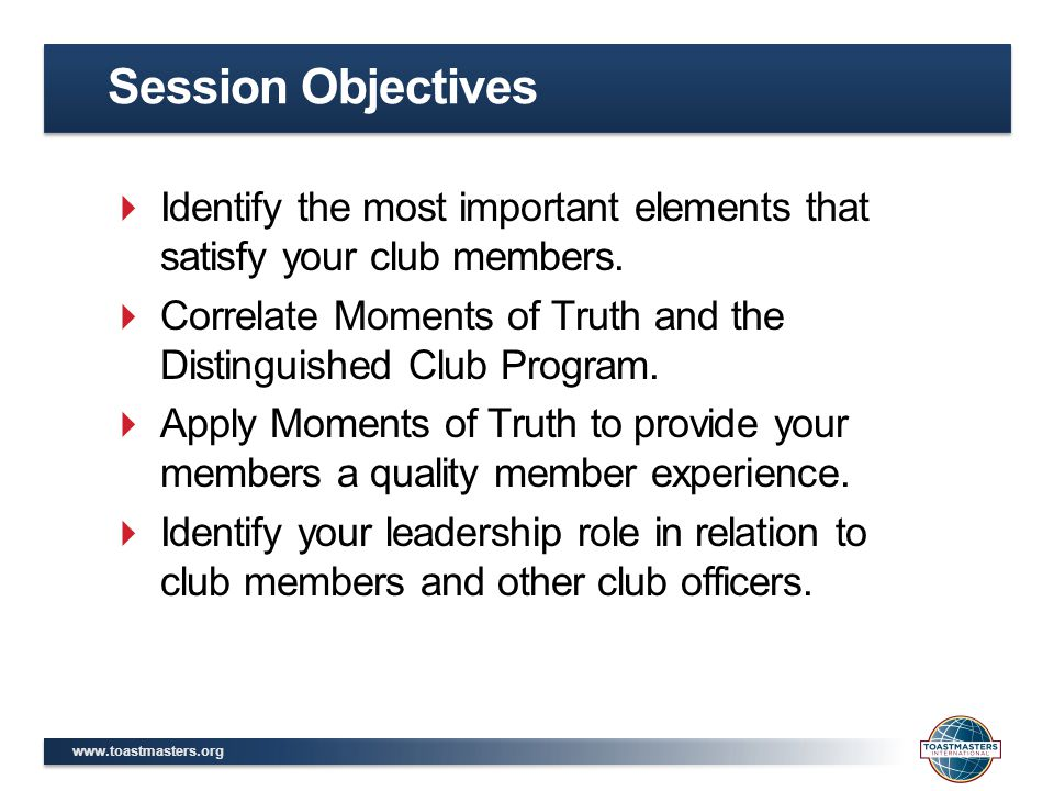 Session Objectives Identify the most important elements that satisfy your club members.