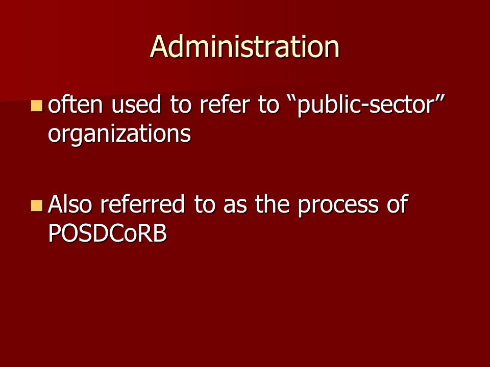 Administration often used to refer to public-sector organizations