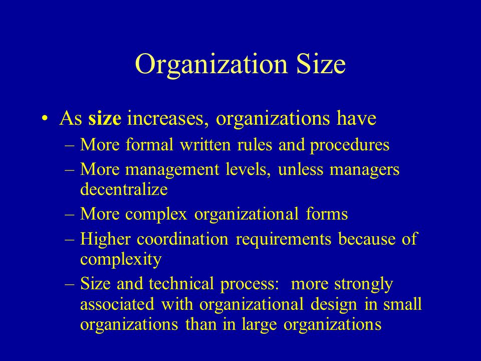 Organization Size As size increases, organizations have