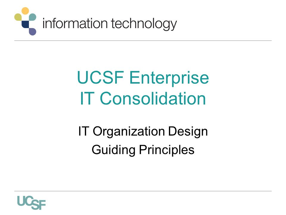 UCSF Enterprise IT Consolidation