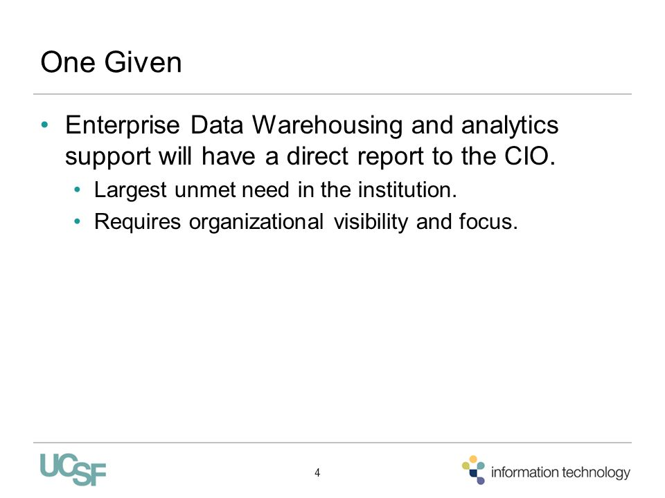 One Given Enterprise Data Warehousing and analytics support will have a direct report to the CIO. Largest unmet need in the institution.