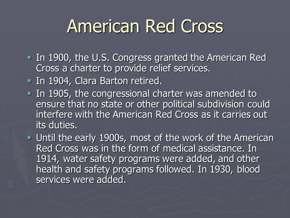 American Red Cross In 1900, the U.S. Congress granted the American Red Cross a charter to provide relief services.