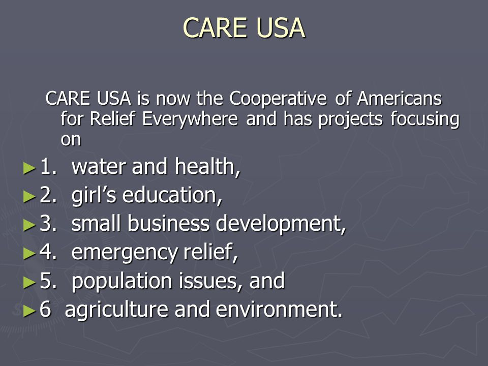 CARE USA 1. water and health, 2. girl's education,
