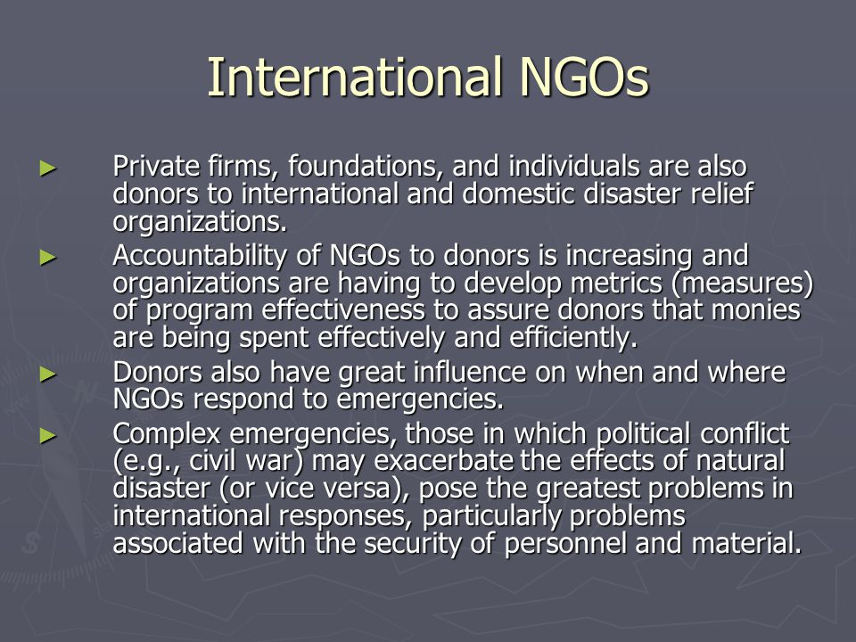 International NGOs Private firms, foundations, and individuals are also donors to international and domestic disaster relief organizations.