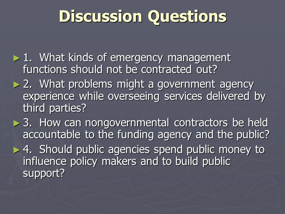 Discussion Questions 1. What kinds of emergency management functions should not be contracted out