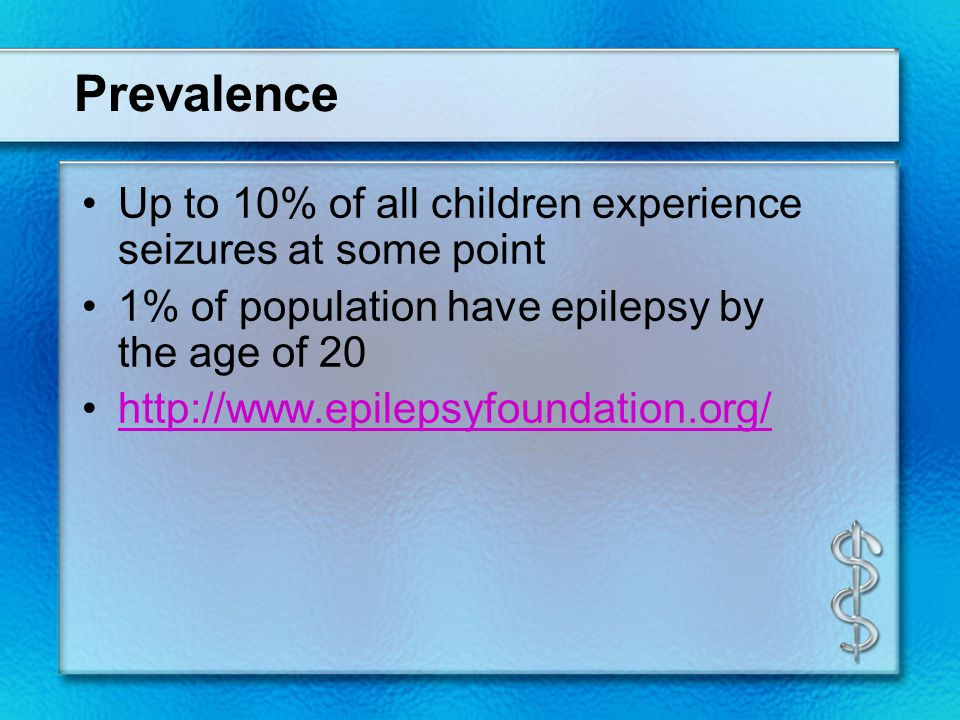 Prevalence Up to 10% of all children experience seizures at some point