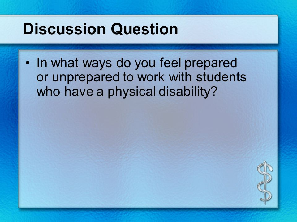 Discussion Question In what ways do you feel prepared or unprepared to work with students who have a physical disability