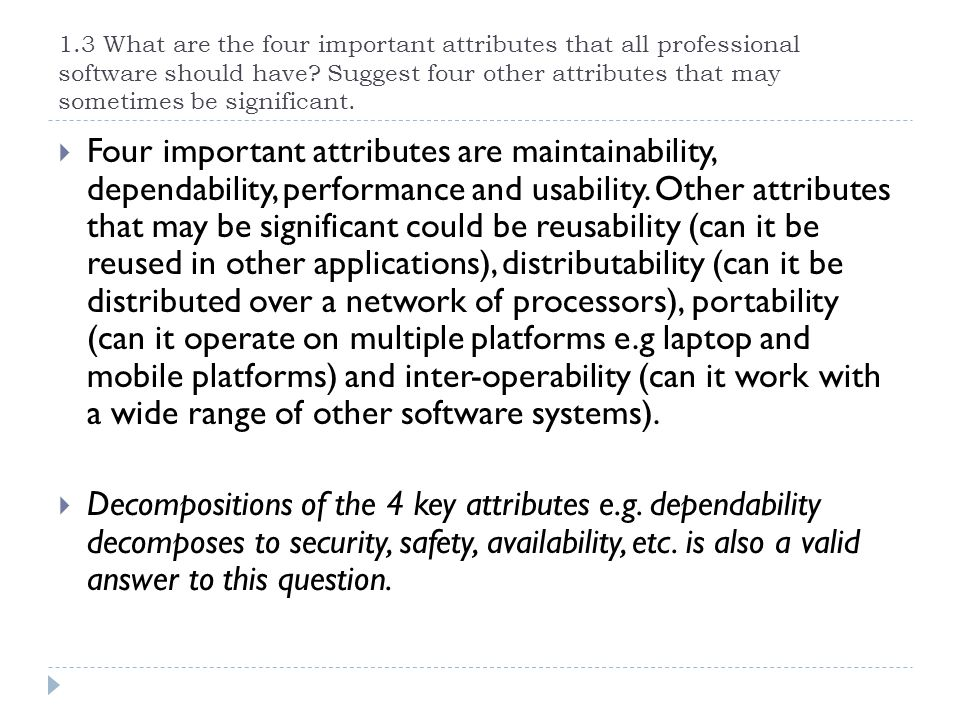 1.3 What are the four important attributes that all professional software should have Suggest four other attributes that may sometimes be significant.