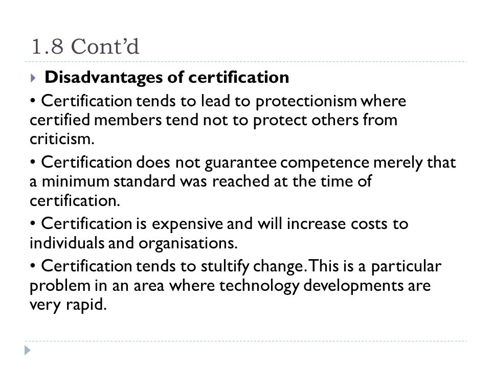 1.8 Cont'd Disadvantages of certification