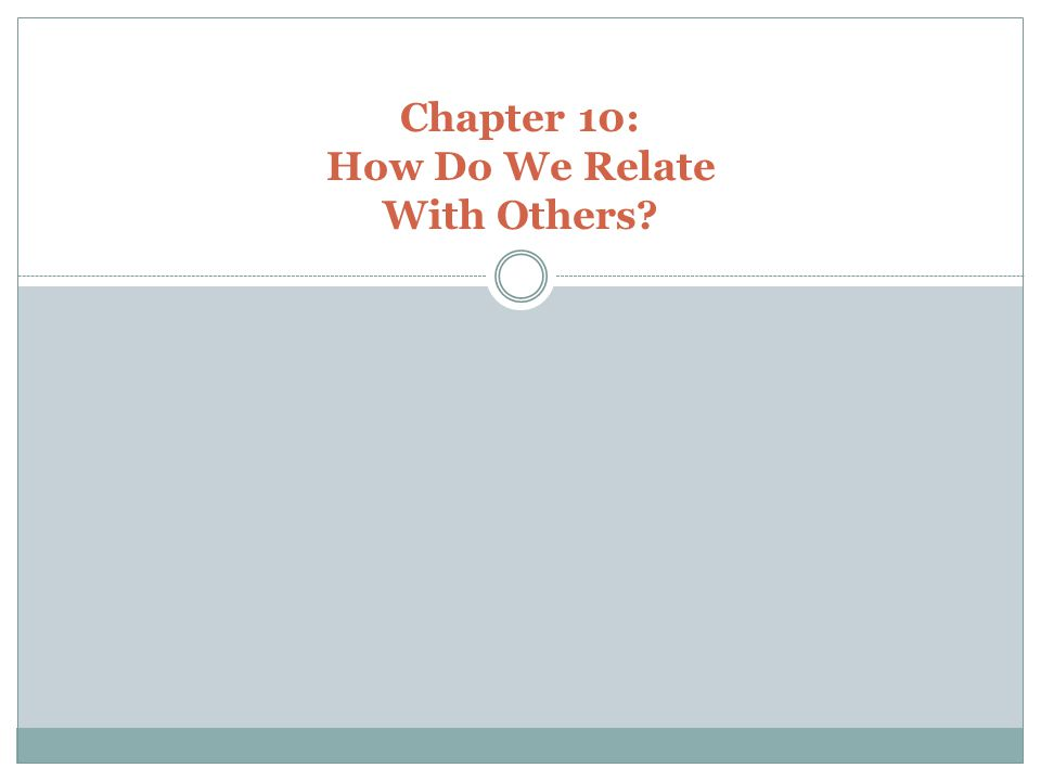 Chapter 10: How Do We Relate With Others