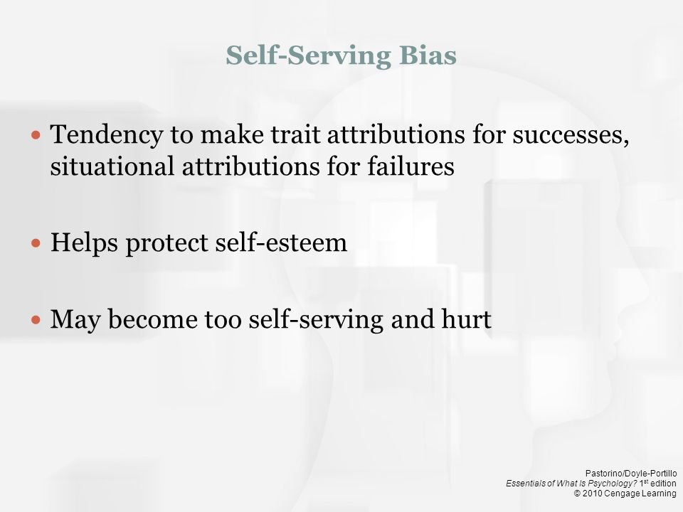 Helps protect self-esteem May become too self-serving and hurt
