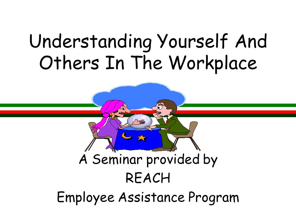 Understanding Yourself And Others In The Workplace