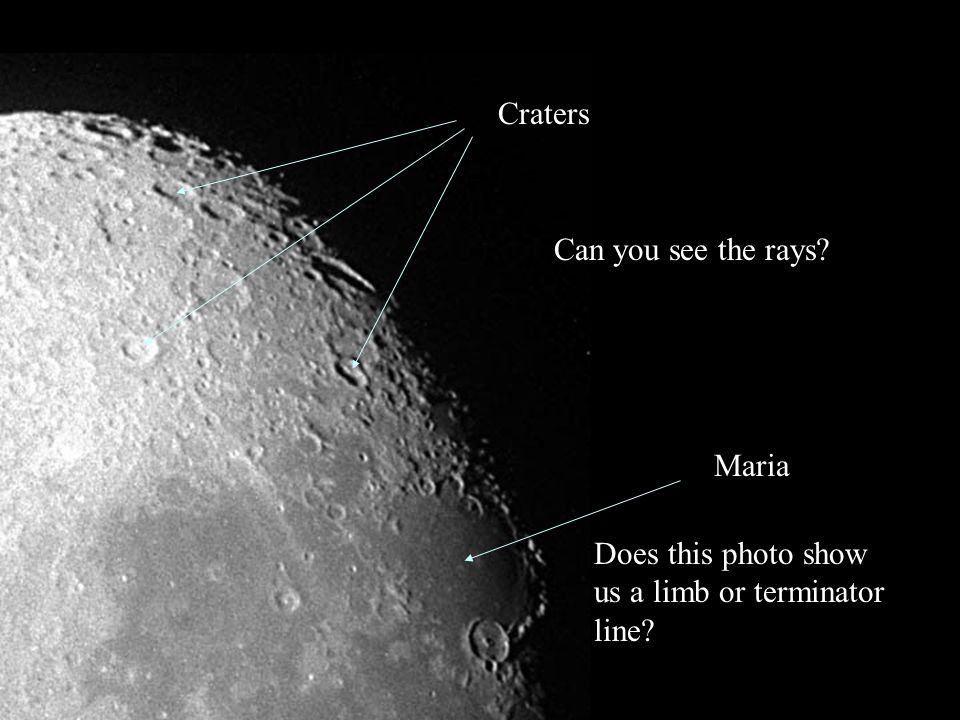 Craters Can you see the rays Maria Does this photo show us a limb or terminator line