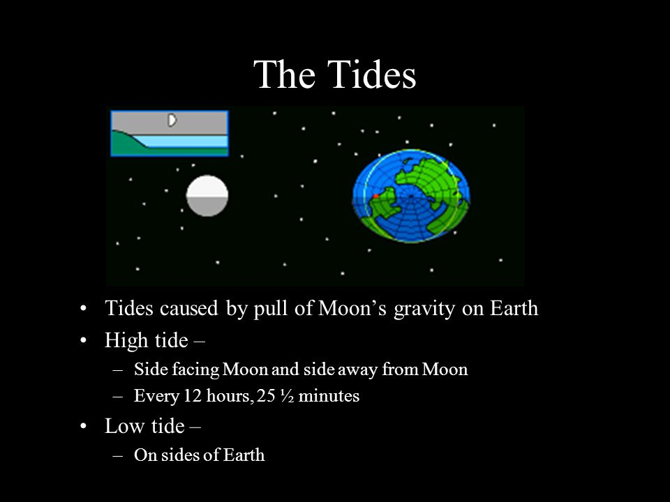 The Tides Tides caused by pull of Moon's gravity on Earth High tide –