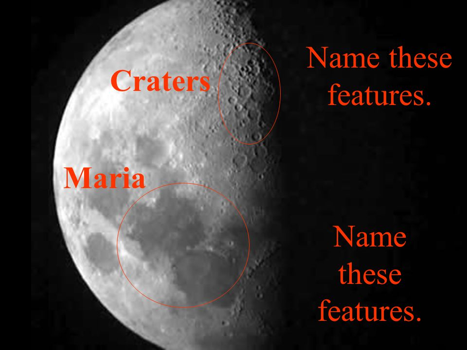Name these features. Craters Maria Name these features.