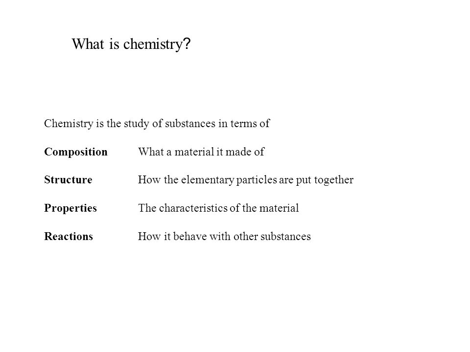 What is chemistry Chemistry is the study of substances in terms of