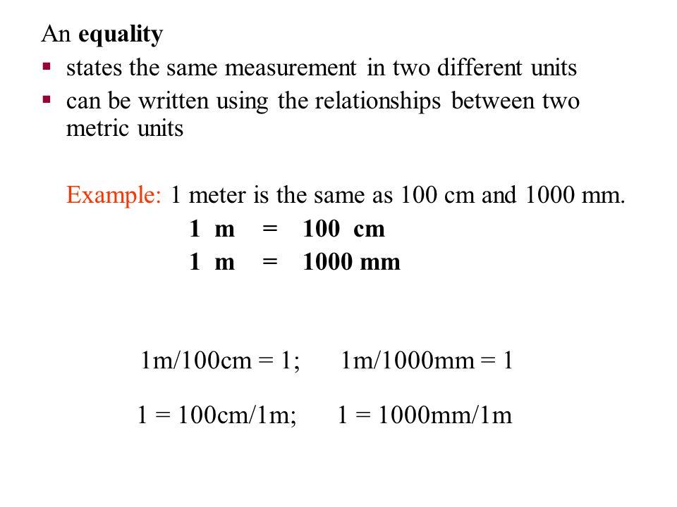 1m/100cm = 1; 1m/1000mm = 1 1 = 100cm/1m; 1 = 1000mm/1m An equality