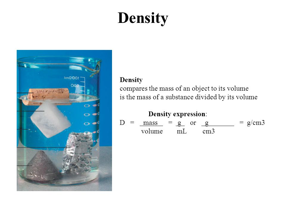 Density Density compares the mass of an object to its volume