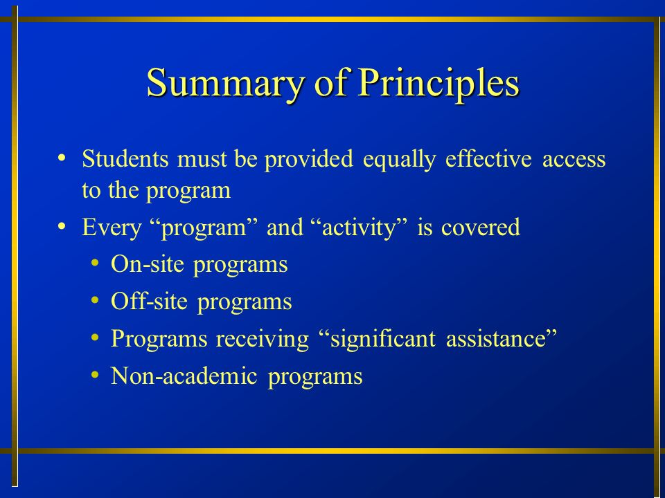 Summary of Principles Students must be provided equally effective access to the program. Every program and activity is covered.