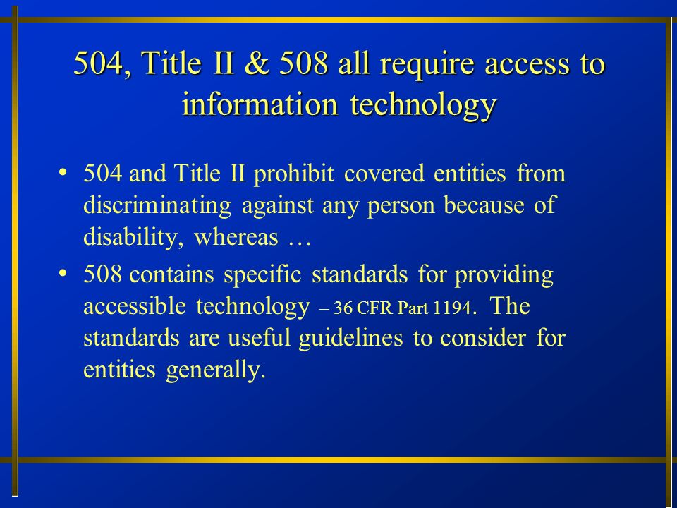 504, Title II & 508 all require access to information technology